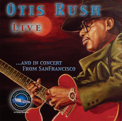 Otis Rush Live And In Concert From San Francisc